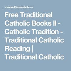 Free Traditional Catholic Books II - Catholic Tradition - Traditional Catholic Reading   Traditional Catholic