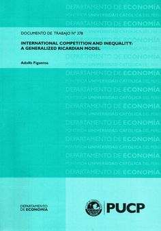International competition and inequality: a generalized ricardian model/ Adolfo Figueroa ( Pontificia Universidad Católica del Perú. Departamento de Economía, 2012) / HM 821 F52