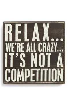 Main Image - Primitives by Kathy 'Relax…We're All Crazy…It's Not a Competition' Box Sign