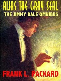 Alias the Gray Seal: The Jimmy Dale Omnibus--The First Two Novels About the Legendary Fin-de-Siecle Gentleman Thief