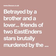 c5ce2d1cfa93 Betrayed by a brother and a lover... friends of two EastEnders stars  brutally