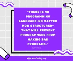 """""""There is no programming language–no matter how structured–that will prevent programmers from making bad programs."""" (Larry Flon) Learn Programming, Programming Languages, Software Development, Larry, Bar Chart, Things To Think About, Train, Teaching, Bar Graphs"""
