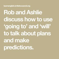 Rob and Ashlie discuss how to use 'going to' and 'will' to talk about plans and make predictions. British Council, Being Used, Language, Scene, How To Plan, Education, Words, Languages, Onderwijs