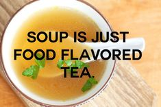 Soup is just food-flavored tea.
