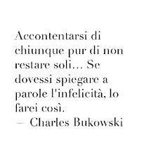 Risultati immagini per charles bukowski frasi italiano