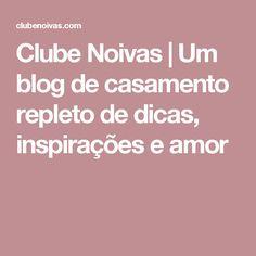 Clube Noivas | Um blog de casamento repleto de dicas, inspirações e amor