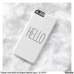 Funny, cute, Hello, hi hipster quote slogan or custom create your own customizable saying iPhone 6 6s case cover.