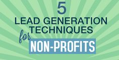Use these lead generation techniques for #non-profits and watch the donations flow in. #crowdfunding #marketin