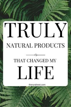 TRULY Natural Products That Have Changed My Life! | Green Living | Healthy  Life |