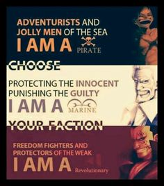 Adventurists and jolly men of the sea, I am a pirate, protecting the innocent, punishing the guilty, I am a marine, freedom fighters and protectors of the weak, I am a revolutionary, choose your faction, Luffy, Garp, Dragon, D family, text; One Piece