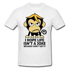 J'espère que la vie n'est pas une blague... parce que je ne l'ai pas comprise !  Tshirt dispo sur www.669.fr