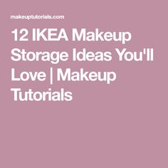 12 IKEA Makeup Storage Ideas You'll Love | Makeup Tutorials