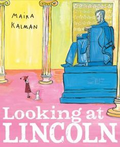 Looking at Lincoln by Maira Kalman: A brief look at the life of the United States president Abraham Lincoln.