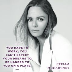 Fantastic advice from a fantastic role model. Here's to Stella McCartney and all she's done to inspire women worldwide to work hard and pursue their passion.   http://www.stellamccartney.com/experience/us/about-stella/