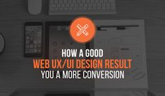 How A Good Web UX and UI Design Can Increase Conversion