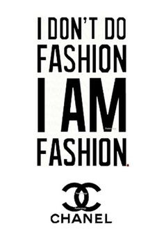 #dia a día, I don't do fashion I am fashion, Coco Chanel