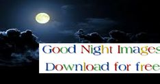 good night images free download for mobile good night images for whatsapp free download good night whatsapp pictures good night images hd free download good night love images free download good night photos download good night images for friends funny good night photos