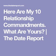 Here Are My 10 Relationship Commandments. What Are Yours? | The Date Report