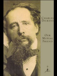 Our Mutual Friend  - my favorite Dickens