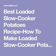 Best Loaded Slow-Cooker Potatoes Recipe-How To Make Loaded Slow-Cooker Potatoes—Delish.com