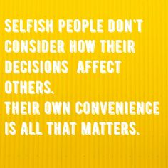 Image result for crazy selfish people quote