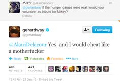 That's the best response ever. Gerard Way, the man of fire! Cause his hair.
