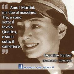 """""""Amo i Martini, ma due al massimo. Tre, e sono sotto il tavolo. Quattro, e sono sotto il cameriere.""""  (Dorothy Parker)"""