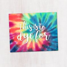 This Is To Dye For Digital 8x10 Printable Poster by ALittleLeafy