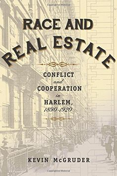 Race and Real Estate: Conflict and Cooperation in Harlem,... https://www.amazon.com/dp/0231169159/ref=cm_sw_r_pi_dp_x_hbbYzbGG7Y9TV