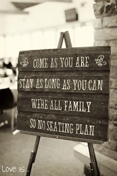 Wedding DIY:, Come as you are, stay as long as you can, we're all family, so no seating plan. Wedding Wishes, Wedding Signs, Diy Wedding, Rustic Wedding, Dream Wedding, Wedding Day, Wedding Stuff, Wedding Seating, Wedding Favors