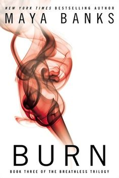 Burn by Maya Banks. Banks turns up the heat in her sizzling conclusion to the Breathless trilogy. Jace and Gabe have settled into fulfilling relationships, but Ash is still looking for the one woman who can fulfill all his desires. Maya Banks, Sylvia Day, Good Books, Books To Read, My Books, Indie, Thing 1, It Goes On, My Escape