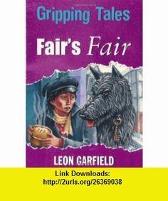 Fairs Fair (9780750256513) Leon Garfield, Brian Hoskin , ISBN-10: 0750256516  , ISBN-13: 978-0750256513 ,  , tutorials , pdf , ebook , torrent , downloads , rapidshare , filesonic , hotfile , megaupload , fileserve