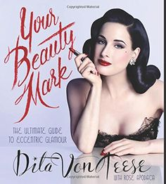 Your Beauty Mark: The Ultimate Guide to Eccentric Glamour: Amazon.de: Dita Von Teese: Fremdsprachige Bücher