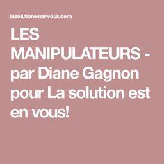 LES MANIPULATEURS - par Diane Gagnon pour La solution est en vous!