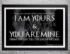 Game of Thrones Wedding Vows - I am yours and you are mine - Typographic Poster by EAlexDesigns on Etsy https://www.etsy.com/listing/193954073/game-of-thrones-wedding-vows-i-am-yours