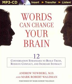Words Can Change Your Brain: 12 Conversation Strategies to Build Trust, Resolve Comflict, and Increase Intimacy