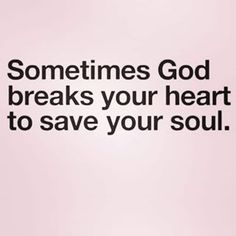 Sometimes God breaks your heart to save your soul. Faith Quotes, Bible Quotes, Me Quotes, Heartbreak Quotes, Funny Quotes, People Quotes, Lyric Quotes, Qoutes, Spiritual Quotes