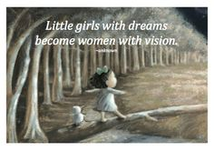Little girls with dreams become women with vision. ~unknown (image from Sofia's Dream)