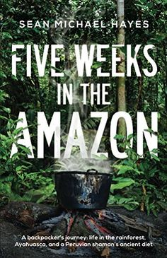 Five Weeks in the Amazon: A backpacker's journey: life in the rainforest, Ayahuasca, and a Peruvian shaman's ancient diet, http://www.amazon.com/dp/B00PM987W2/ref=cm_sw_r_pi_awdm_KzZ2vb1AP172D