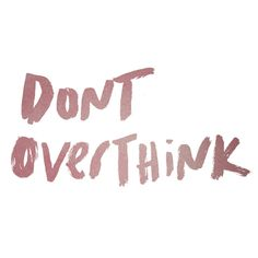 Don't Overthink