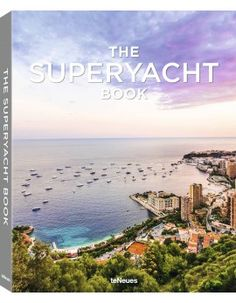 © The Superyacht Book edited by Tony Harris, published by teNeues, www.teneues.com. Photo © Tom van Oossanen / SuperYachtPhoto