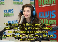 On calling out other pop stars…   9 Times Lorde Was Awesomely And Brutally Honest About Other Pop Stars
