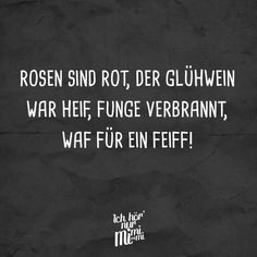 Visual Statements®️ Roses are red, the mulled wine was hot, the burned tongue, waf for a Feiff! Sayings / Quotes / Quotes / Ichhörnurmimimi / funny / funny / sarcasm / friendship / relationship / iron Mulled Wine, Short Article, Sarcasm Humor, Visual Statements, Red Roses, Funny Pictures, Funny Quotes, Sayings, Hoffmann
