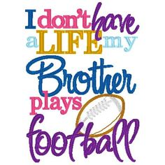 I don't have a Life, my BROTHER SISTER plays Football - Machine Embroidery Design by Carrie via Etsy