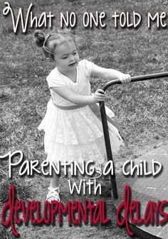 What No One Told Me: Parenting a Child with Developmental Delays. As a parent of a special needs child we talk about so many things. But these are the things no one prepared me for. Very true also in fostering, fostercare and adoption Global Developmental Delay, Developmental Disabilities, Learning Disabilities, Special Needs Resources, Special Needs Mom, Special Needs Kids, Special People, Adhd And Autism, Children With Autism