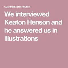 We interviewed Keaton Henson and he answered us in illustrations