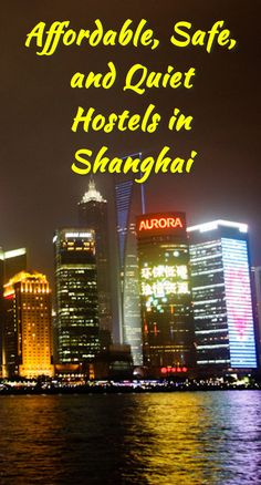 Affordable, Safe, and Quiet Hostels in Shanghai: Shanghai is the largest and arguably the most developed metropolis in mainland China. With…
