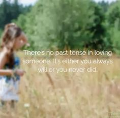 There's no past tense in loving someone. It's either you always will or you never did. #love #quotes