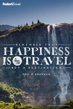 Happiness is a way of travel.