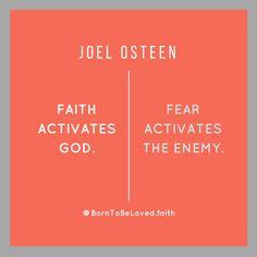 FAITH ACTIVATES GOD. Fear activates the enemy. ~ Joel Osteen #BornToBeLoved #faith #joelosteen #faithactivatesGod #praiseGod #sunday #worship